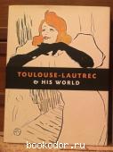 Toulouse-Lautrec & His World. Maria-Christina Boerner. 2012 г. 1500 RUB